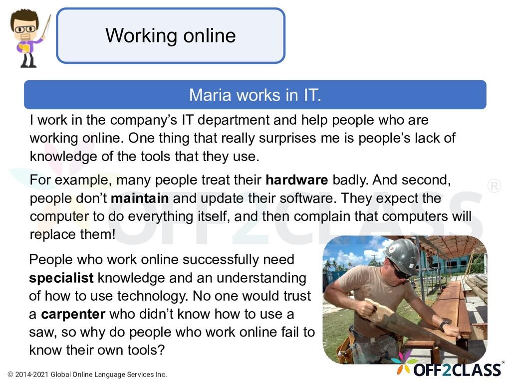 Working online I work in the company's IT depar...