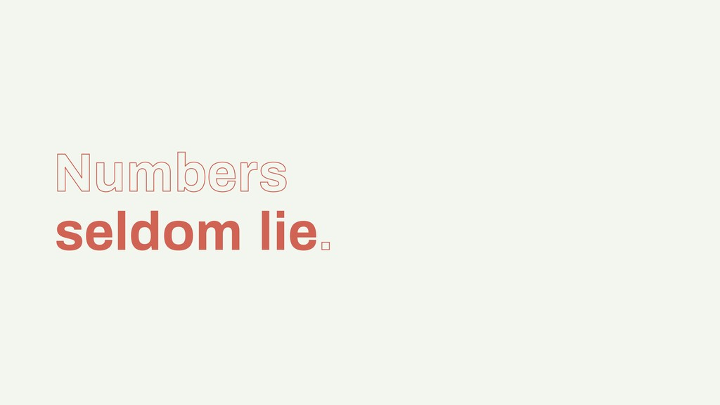 Numbers seldom lie.