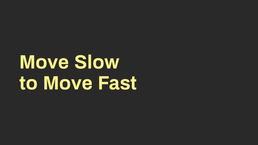 Move Slow to Move Fast