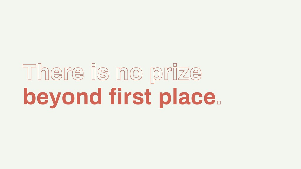 There is no prize beyond first place.