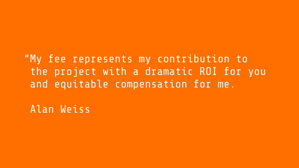 My fee represents my contribution to the projec...