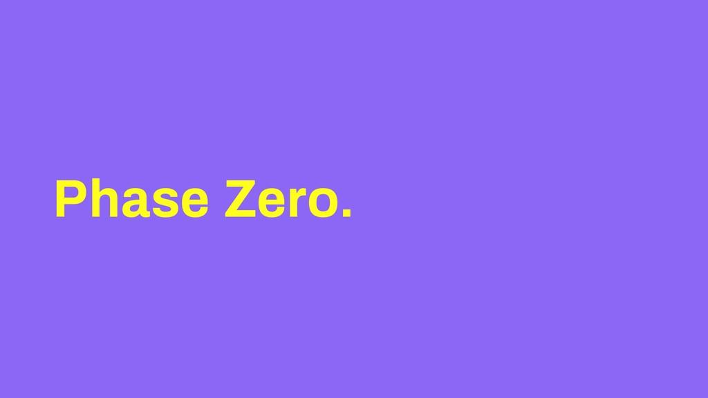 Phase Zero.