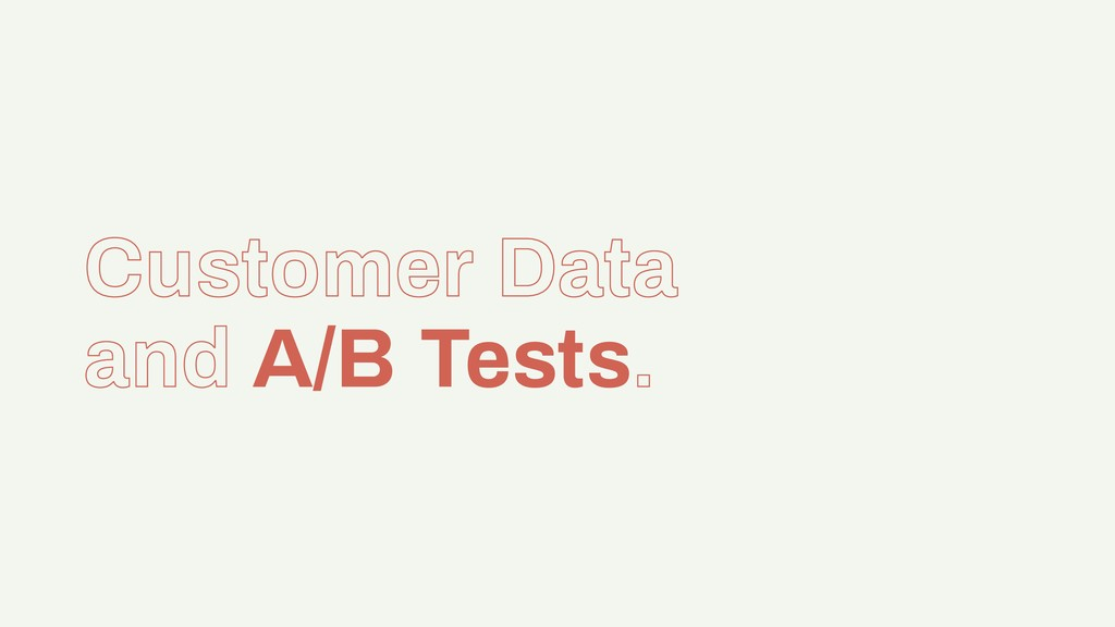 Customer Data and A/B Tests.