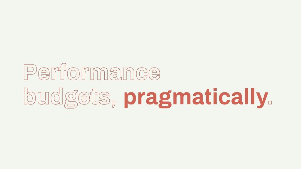 Performance budgets, pragmatically.