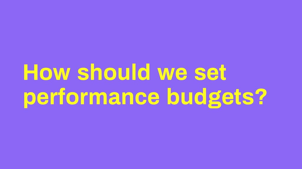 How should we set performance budgets?