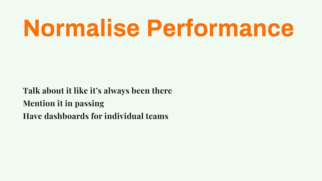 Normalise Performance Talk about it like it's a...