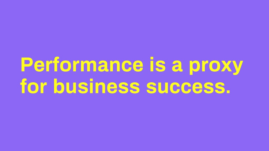 Performance is a proxy for business success.