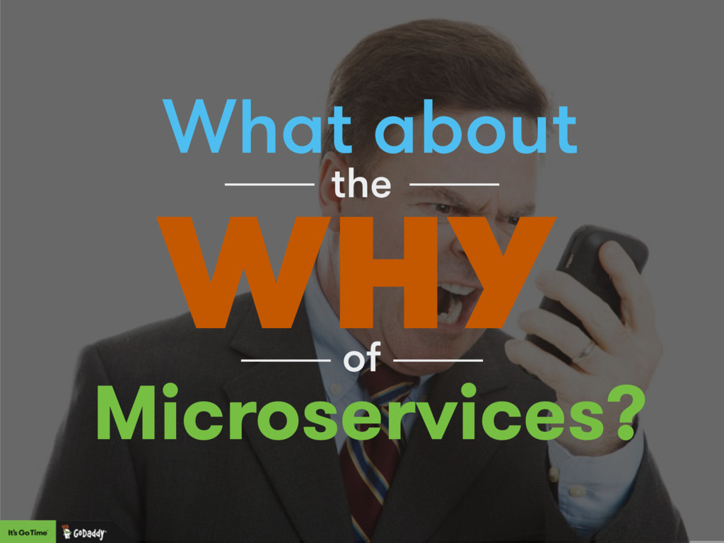 What about WHY the of Microservices?