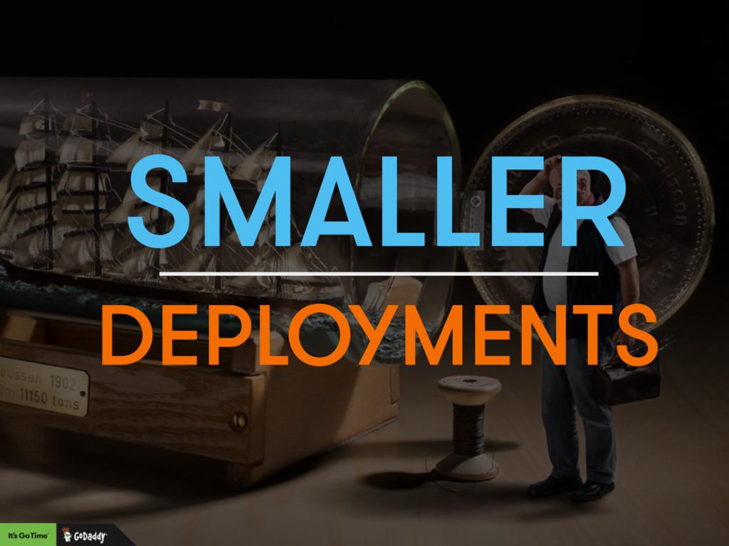 SMALLER DEPLOYMENTS