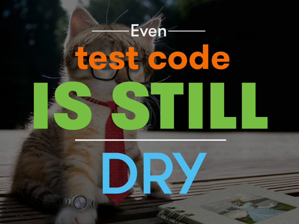 Even DRY IS STILL test code