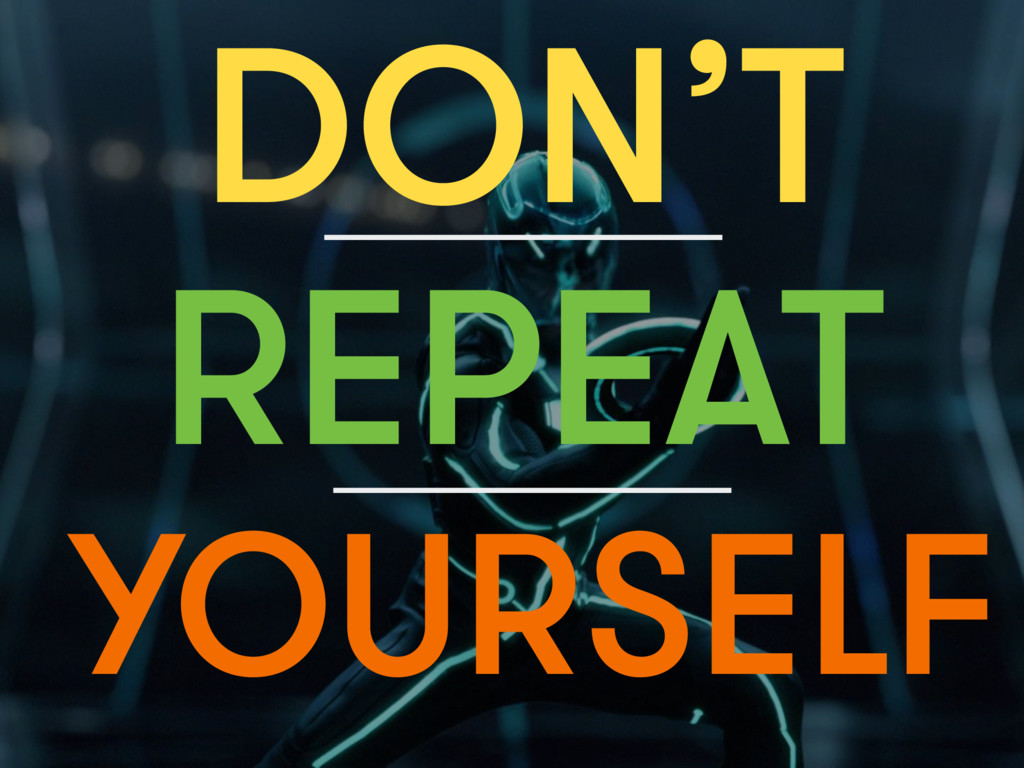 DON'T YOURSELF REPEAT