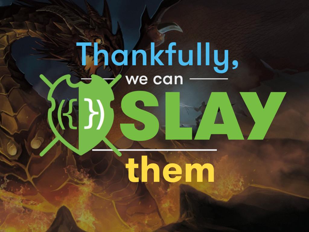 Thankfully, them SLAY we can