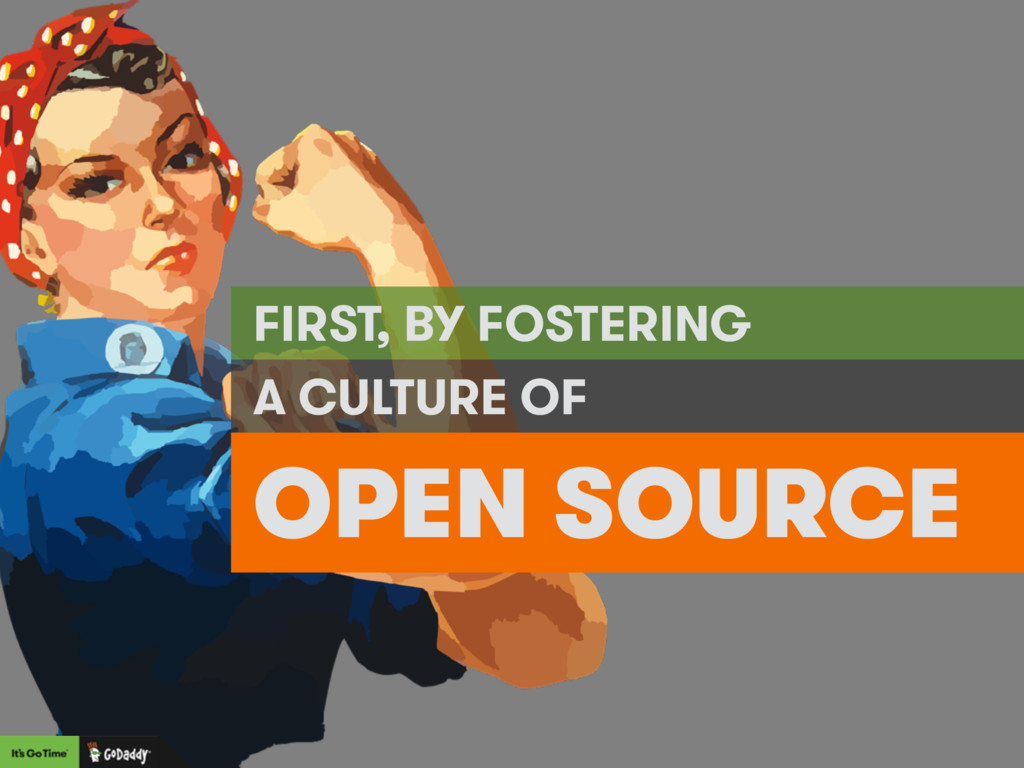 OPEN SOURCE FIRST, BY FOSTERING A CULTURE OF