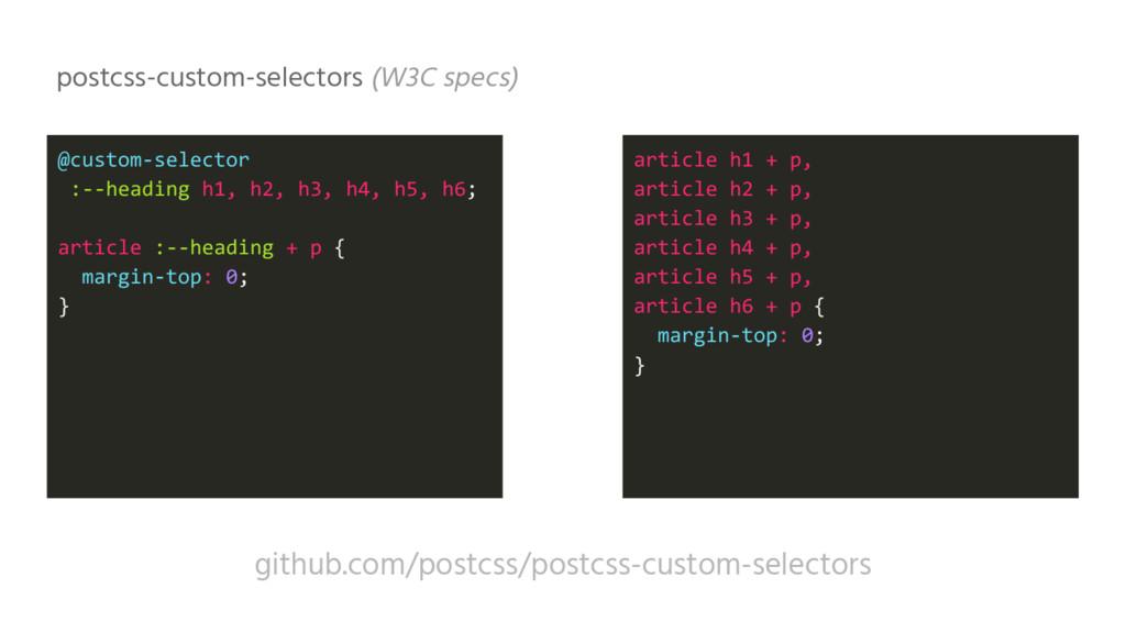 postcss-custom-selectors (W3C specs) github.com...
