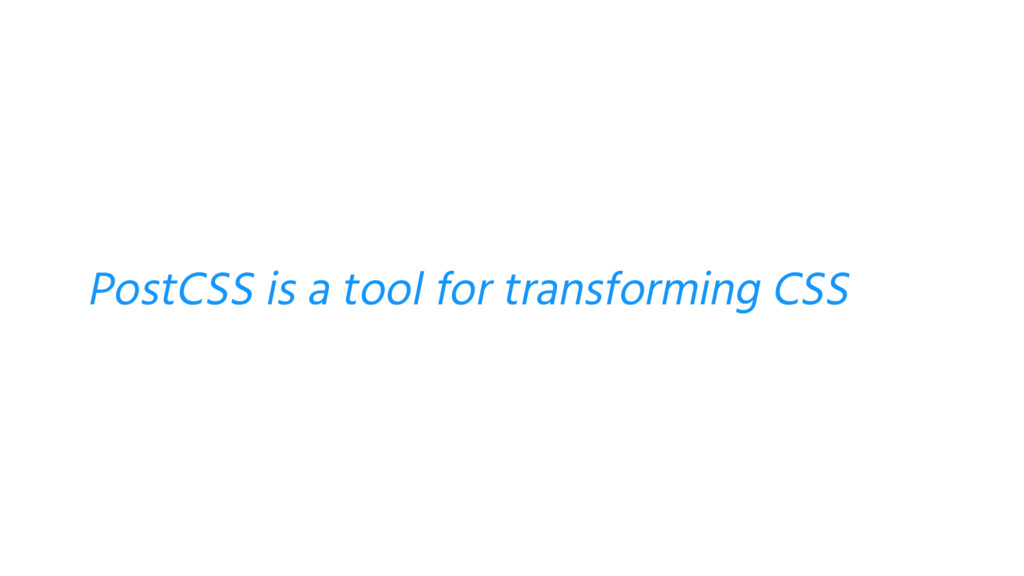 PostCSS is a tool for transforming CSS