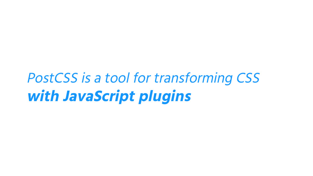 PostCSS is a tool for transforming CSS with Jav...