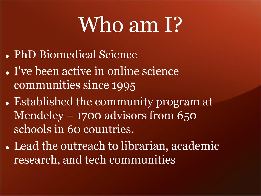 Who am I?  PhD Biomedical Science  I've been ...