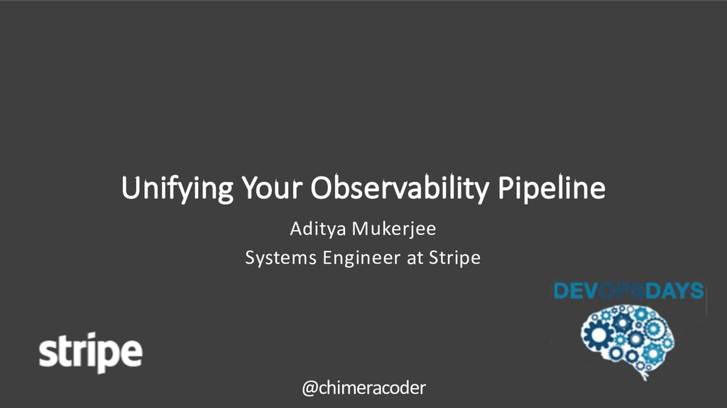 Unifying Your Observability Pipeline Aditya Muk...