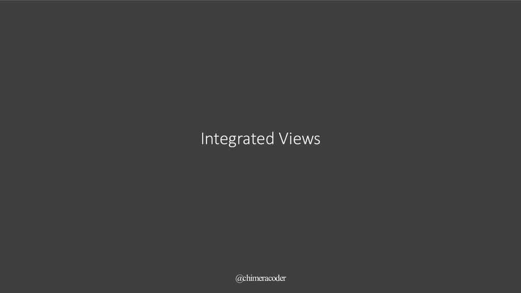 Integrated Views @chimeracoder