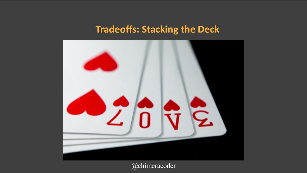 Tradeoffs: Stacking the Deck @chimeracoder