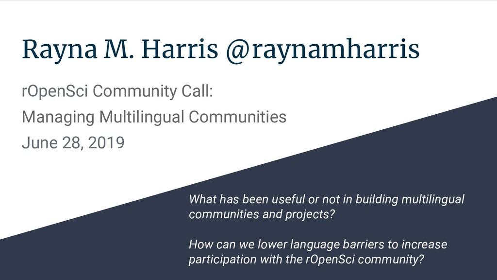 Rayna M. Harris @raynamharris rOpenSci Communit...
