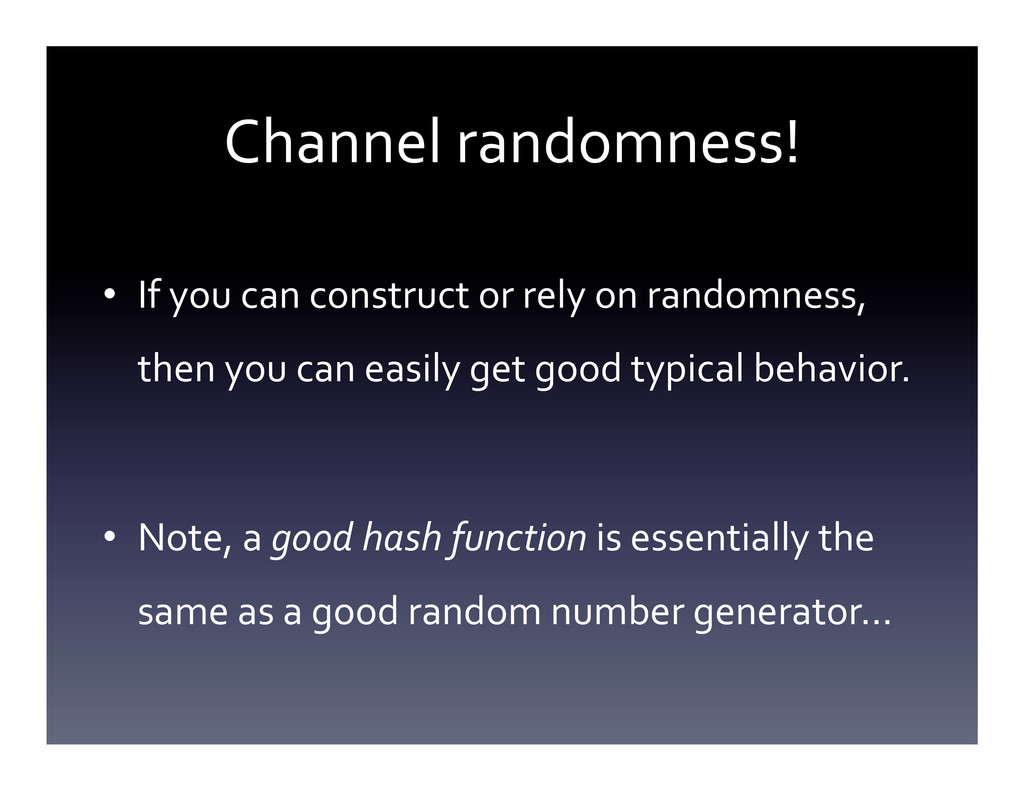 Channel randomness!  • If you can...