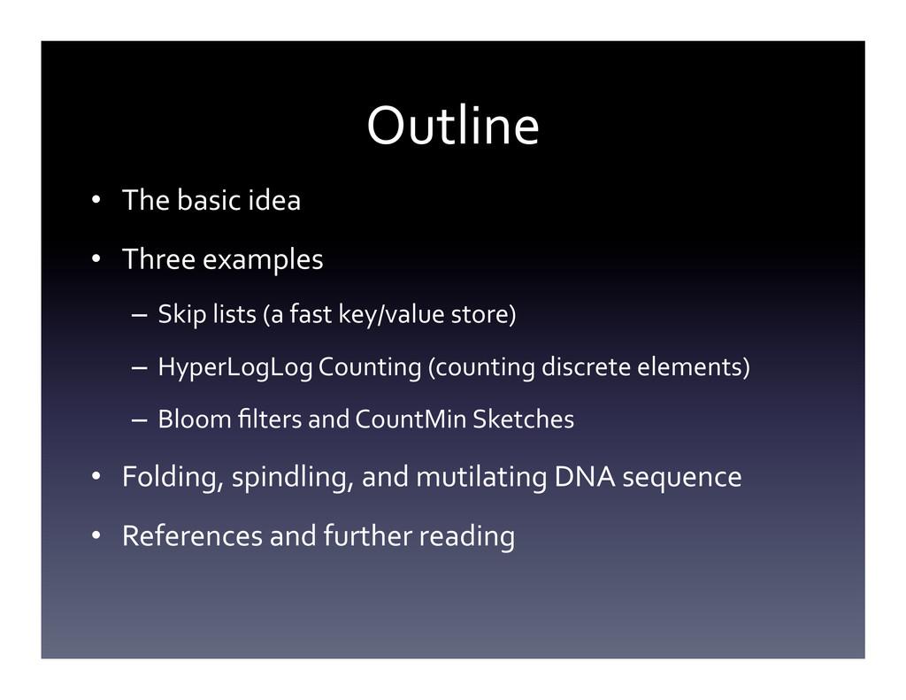 Outline  • The basic idea  • Thre...