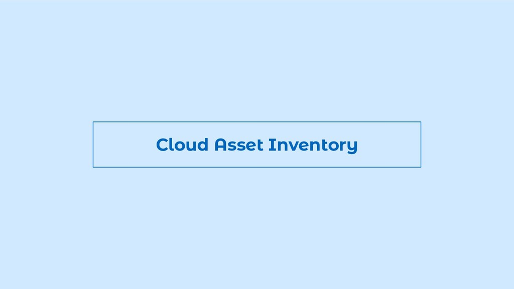 Cloud Asset Inventory
