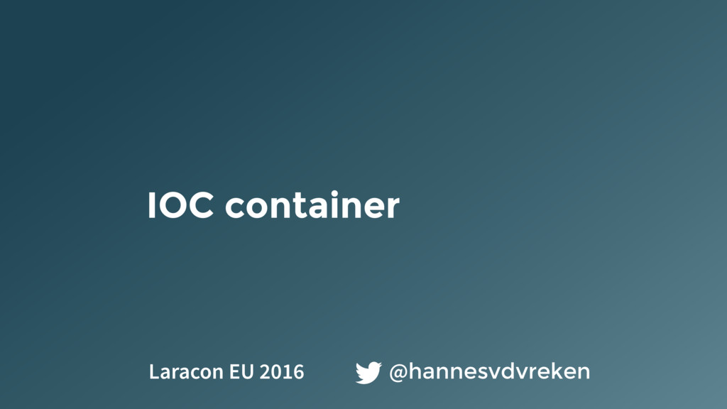 IOC container @hannesvdvreken Laracon EU 2016
