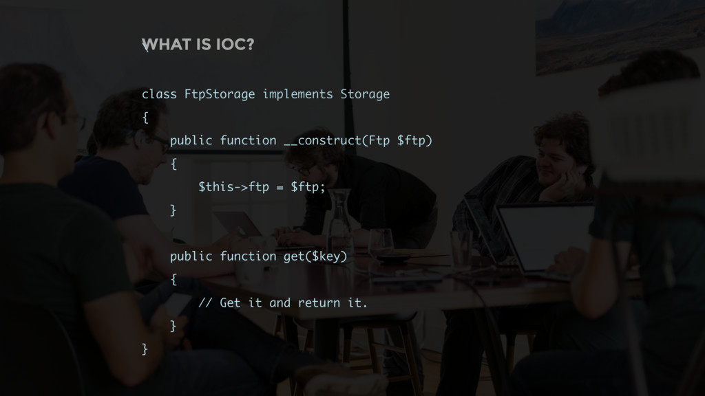 WHAT IS IOC? \ class FtpStorage implements Stor...