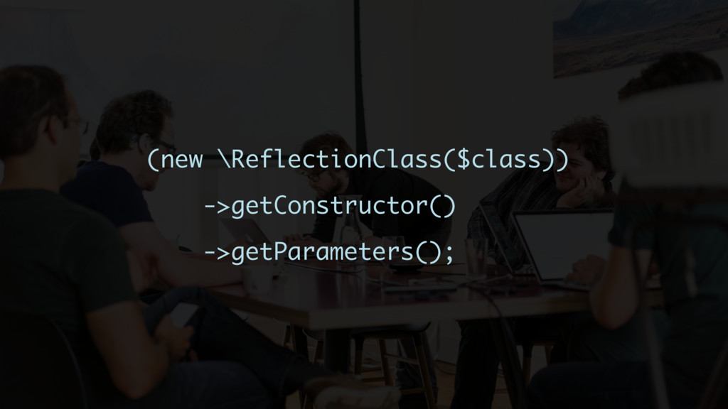 (new \ReflectionClass($class)) ->getConstructor...