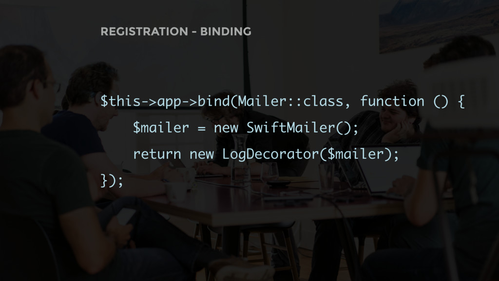 REGISTRATION - BINDING $this->app->bind(Mailer:...