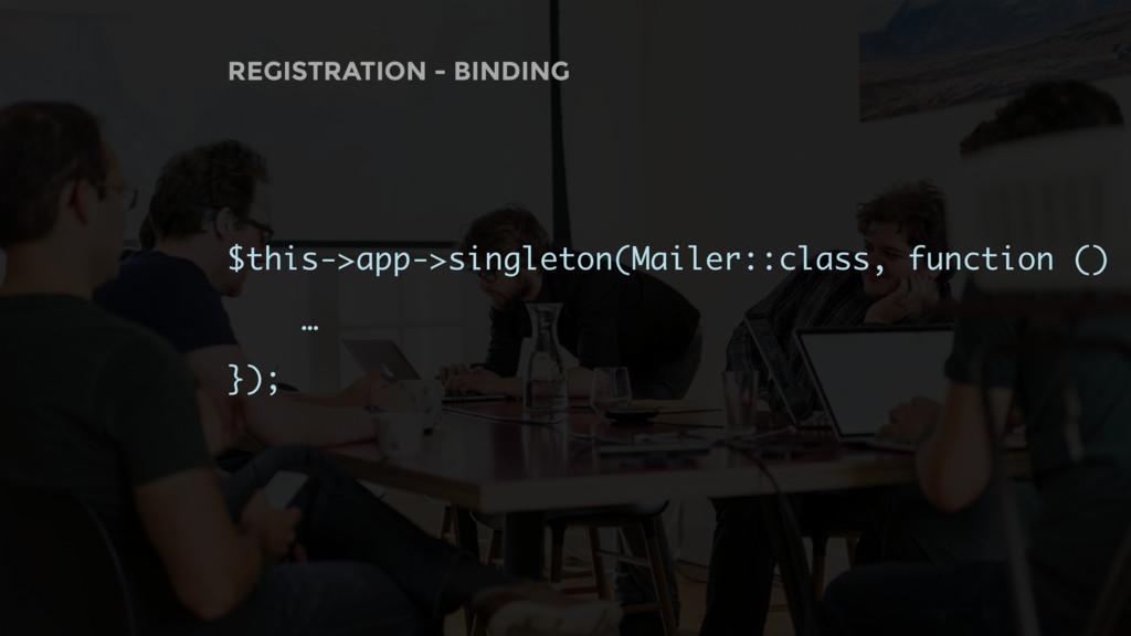 REGISTRATION - BINDING $this->app->singleton(Ma...