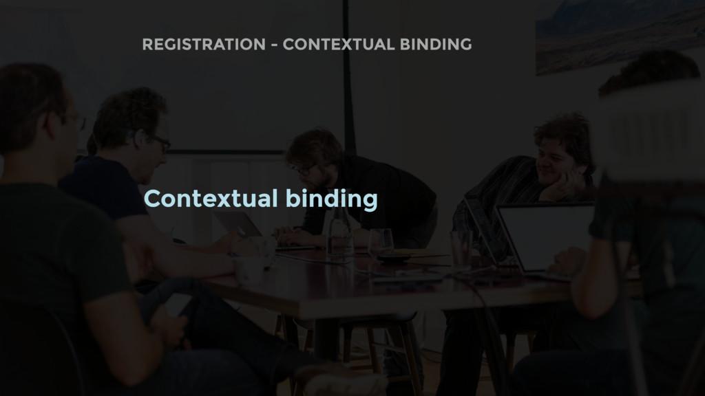 REGISTRATION - CONTEXTUAL BINDING Contextual bi...