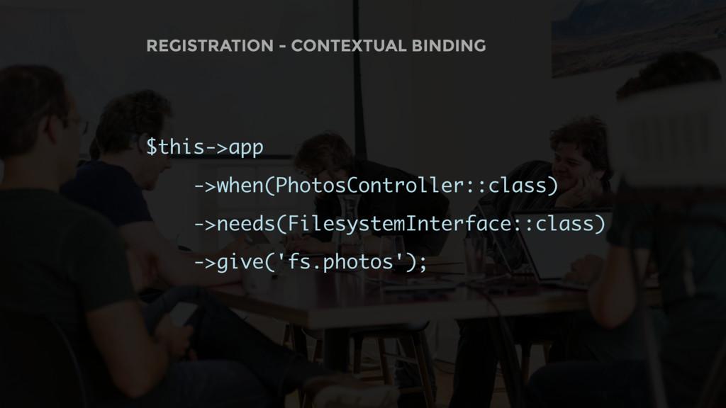 REGISTRATION - CONTEXTUAL BINDING $this->app ->...