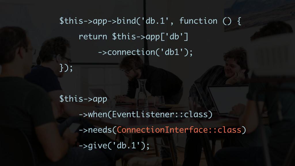 $this->app->bind('db.1', function () { return $...