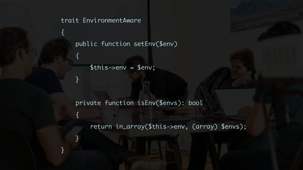 trait EnvironmentAware { public function setEnv...