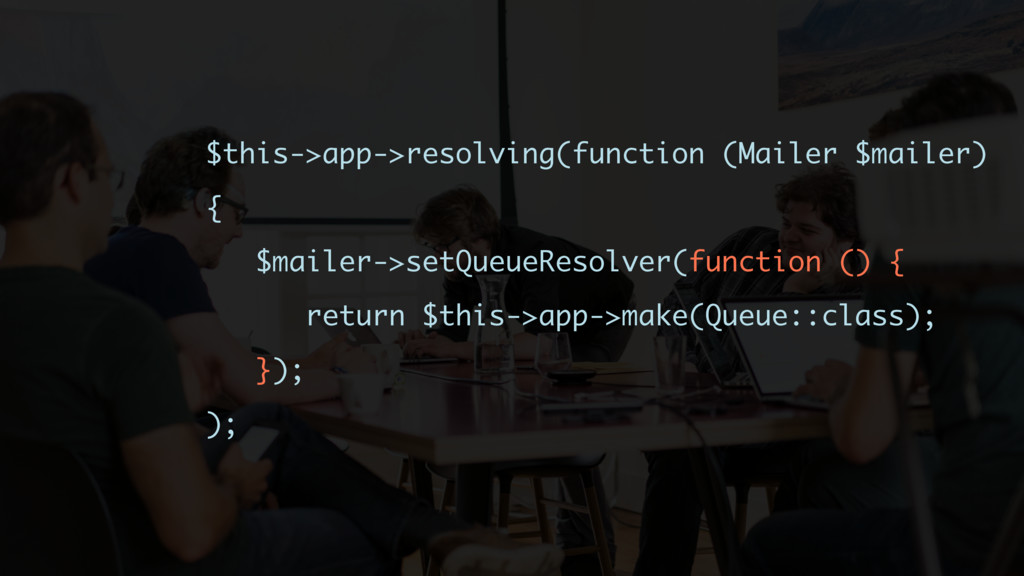 $this->app->resolving(function (Mailer $mailer)...