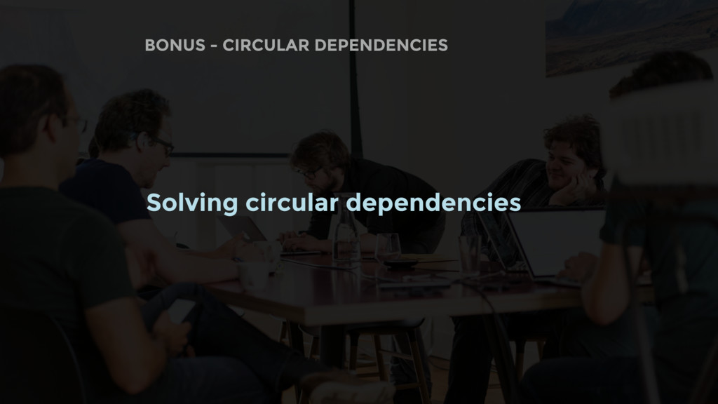 BONUS - CIRCULAR DEPENDENCIES Solving circular ...