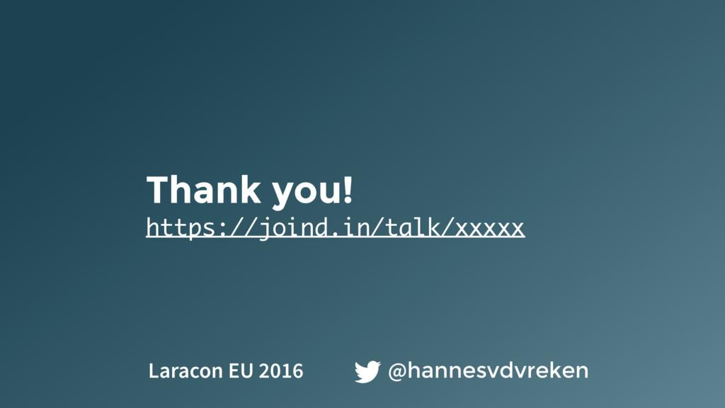 Thank you! https://joind.in/talk/xxxxx @hannesv...