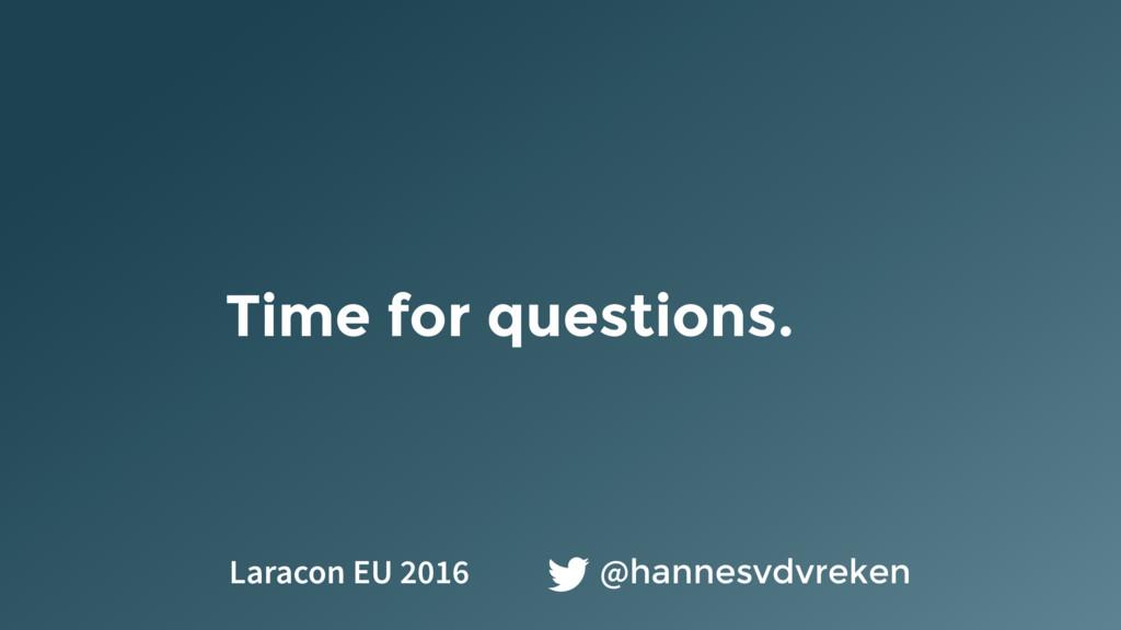 Time for questions. @hannesvdvreken Laracon EU ...