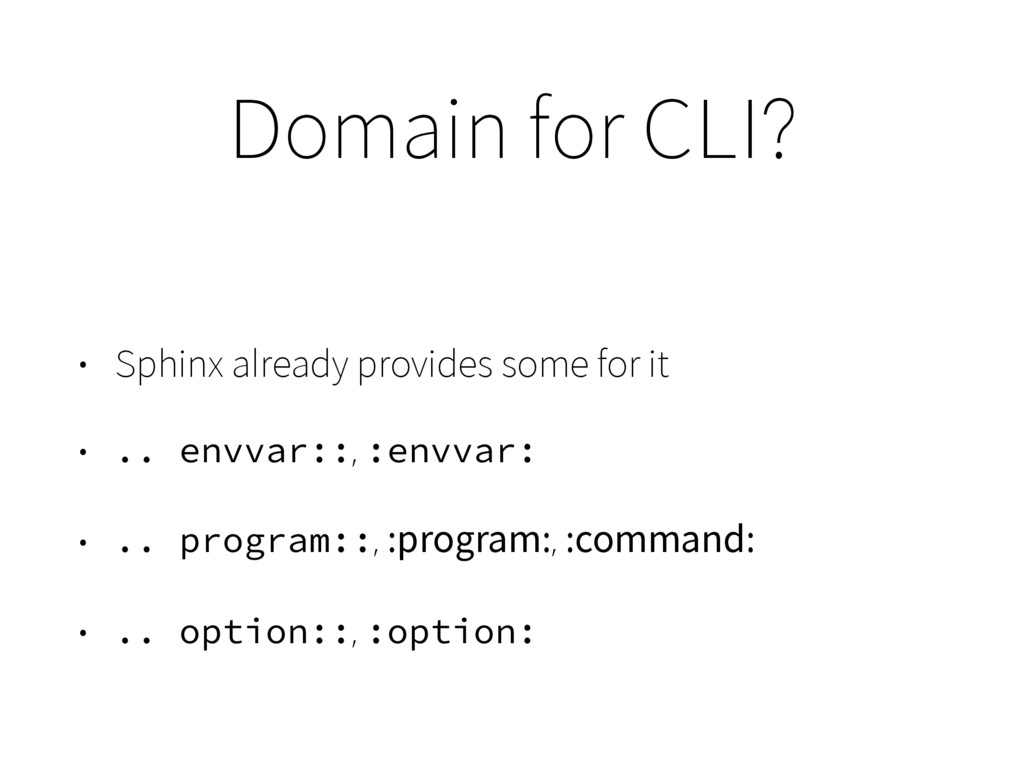 Domain for CLI? • Sphinx already provides some ...