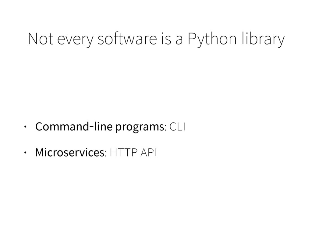 Not every software is a Python library • Comman...