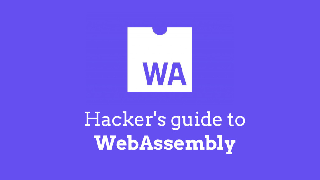 Hacker's guide to WebAssembly