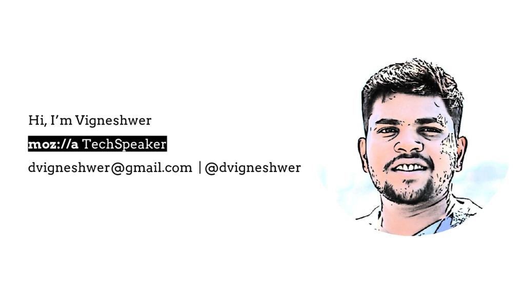 Hi, I'm Vigneshwer moz://a TechSpeaker dvignesh...