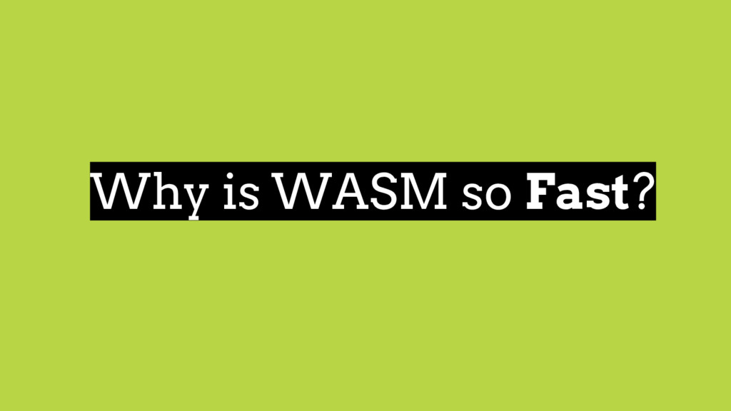 Why is WASM so Fast?