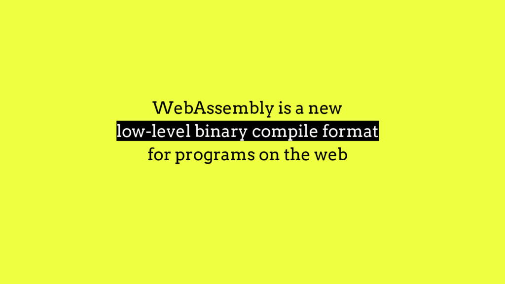 WebAssembly is a new low-level binary compile f...