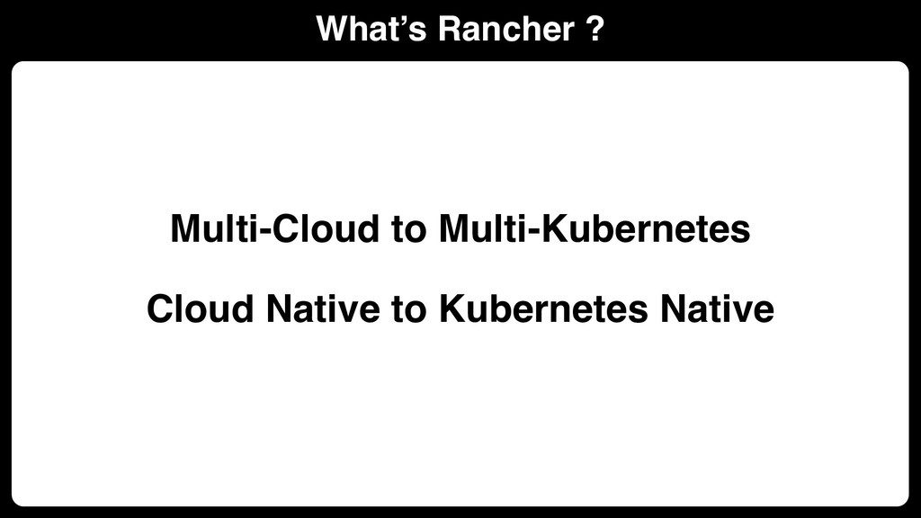 What's Rancher ? Multi-Cloud to Multi-Kubernete...
