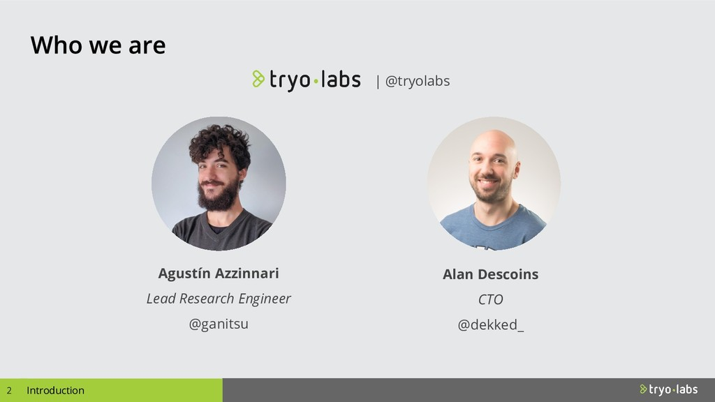 Introduction Introduction | @tryolabs Agustín A...