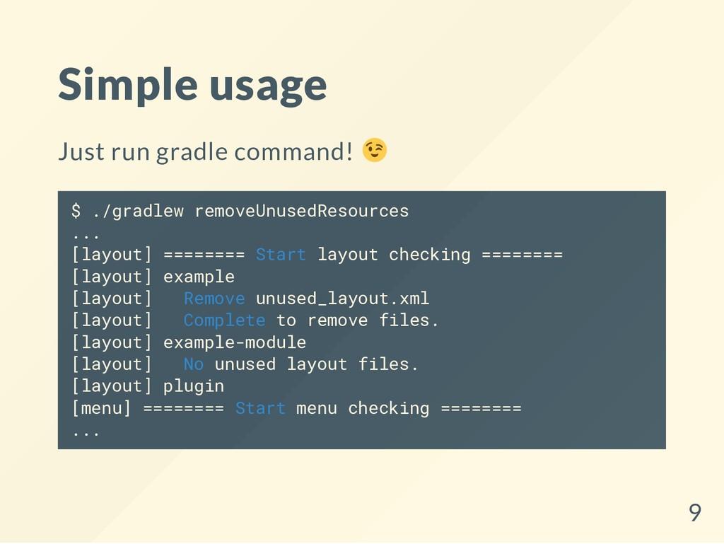 Simple usage Just run gradle command! $ ./gradl...